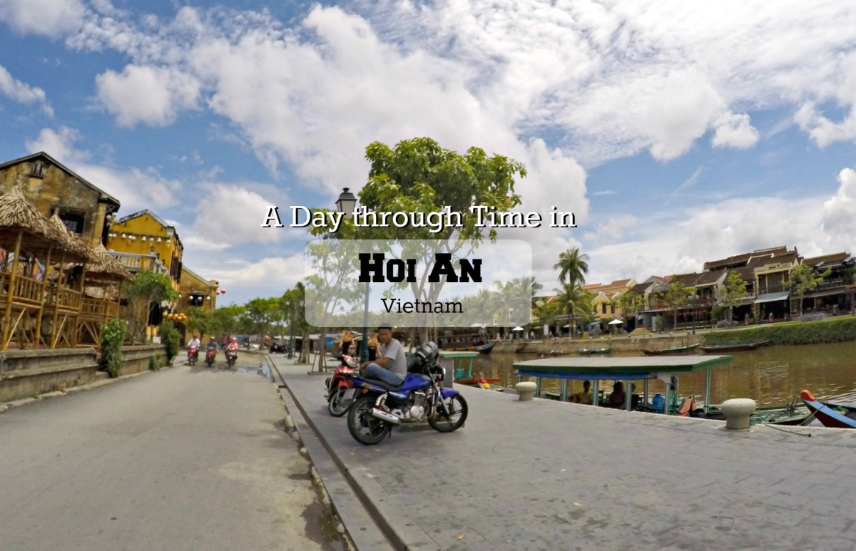 A Day Through Time in Hoi An, Vietnam