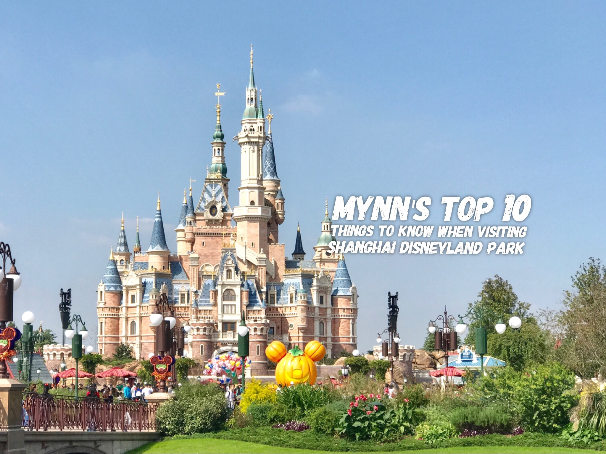 Mynn's Top 10 Things to Know When Visiting Shanghai Disneyland Park, China