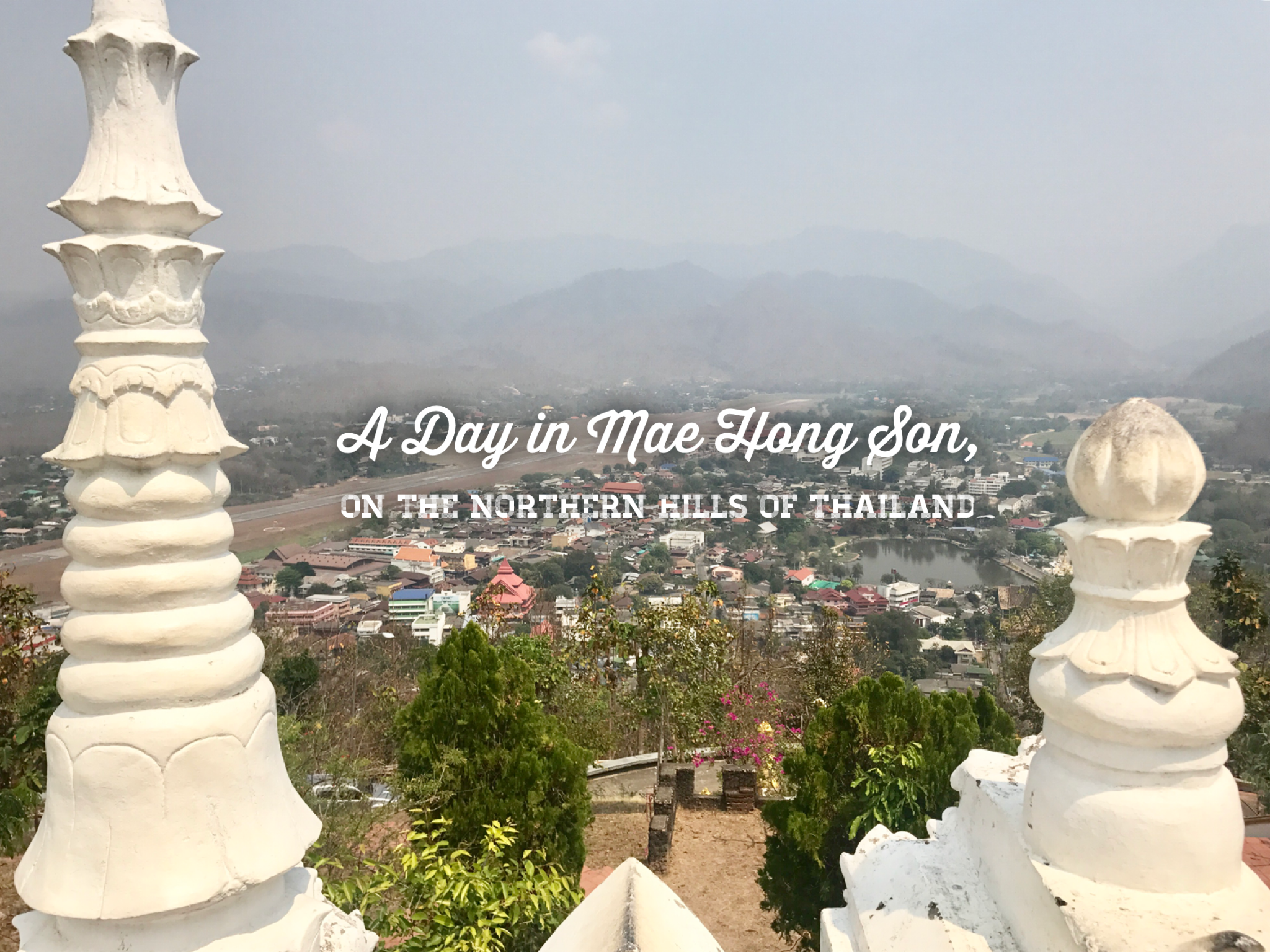 A Day in Mae Hong Son, on the Northern Hills of Thailand